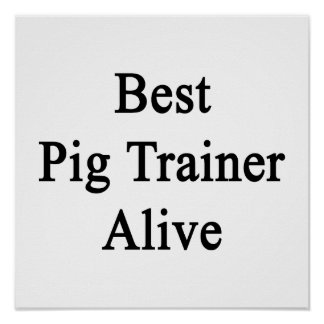 Best Pig Trainer Alive Print