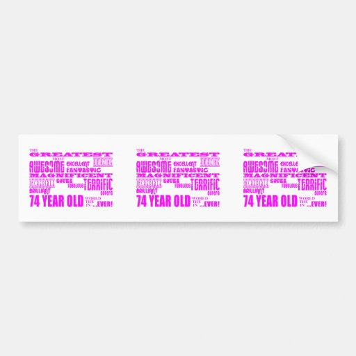 Best Seventy Four Girls Pink Greatest 74 Year Old Bumper Stickers
