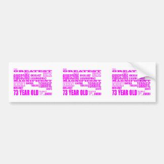Best Seventy Three Girls Pink Greatest 73 Year Old Bumper Stickers