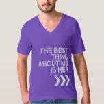 BEST THING ABOUT ME IS HER - WHITE -.png Shirts