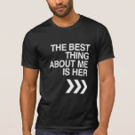 BEST THING ABOUT ME IS HER - WHITE -.png Tee Shirts
