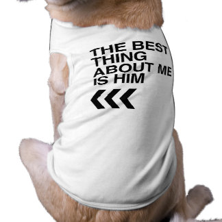 BEST THING ABOUT ME IS HIM RIGHT -.png Dog T-shirt