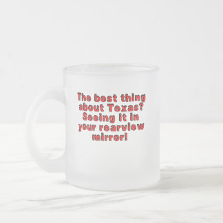 Best thing about Texas? Seeing it in your rearview Frosted Glass Coffee Mug
