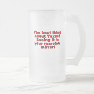 Best thing about Texas? Seeing it in your rearview Frosted Glass Mug