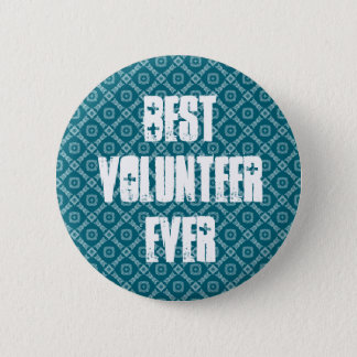 Best Volunteer Ever or Any Sentiment W1582 6 Cm Round Badge