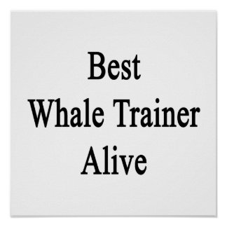 Best Whale Trainer Alive Print