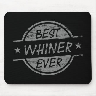 Best Whiner Ever Gray Mouse Pads