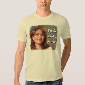 Betcha want a do-over. shirts