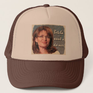 Betcha want a do-over. trucker hat