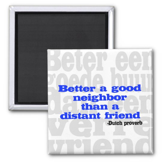 Better a good neighbour than a distant friend square magnet