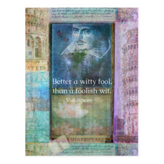 Better a witty fool, than a foolish wit. QUOTE Postcard