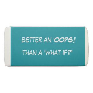 Better an 'Oops!' than a 'What If?' Eraser