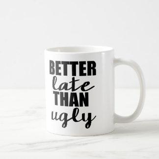 Better Late than Ugly Funny Mug
