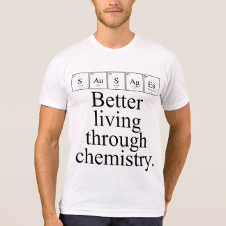 Better Living Through Chemistry - Sausages T-Shirt