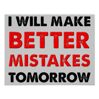 Better Mistakes Tomorrow Funny Poster Sign