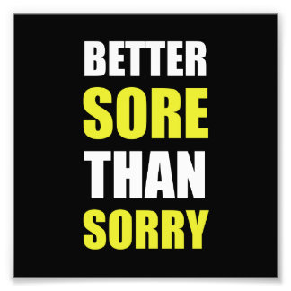 Better Sore Than Sorry Photographic Print