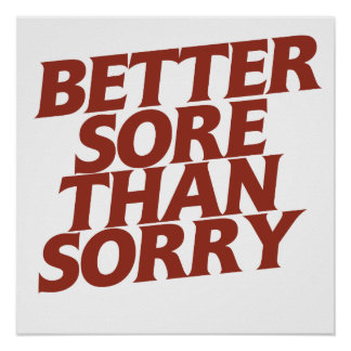 Better sore than sorry poster