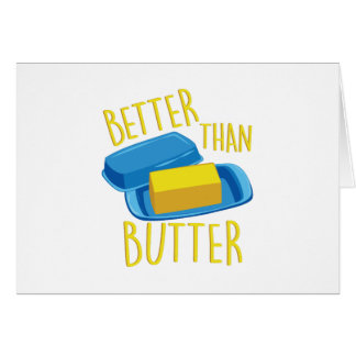 Better Than Butter Greeting Card