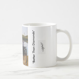 """Better Than Diamonds"" coffee mug"