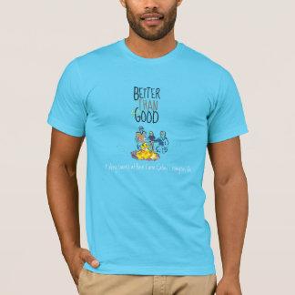 Better than good, making smores over a campfire T-Shirt