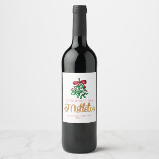 Better Than Mistletoe, Funny Holiday Wine Label