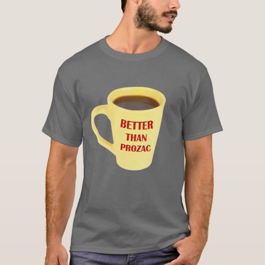 Better Than Prozac T-Shirt