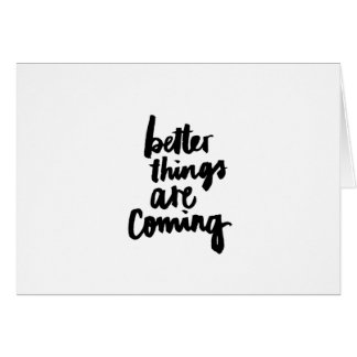 Better things are coming Inspirational Quote Card