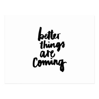 Better things are coming Inspirational Quote Postcard