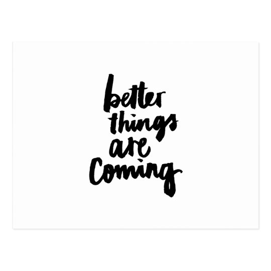 Better Things Are Coming Inspirational Quote Postcard Zazzlecouk