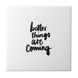 Better things are coming Inspirational Quote Small Square Tile
