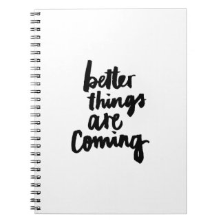 Better things are coming Inspirational Quote Spiral Notebooks