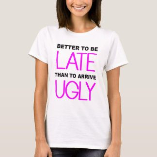 Better To Be Late Funny T-Shirt