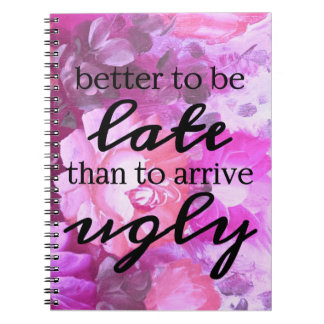 better to be late than to arrive ugly note books