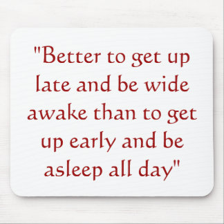 """""""Better to get up late and be wide awake than t... Mouse Pad"""