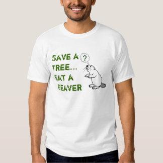 Bevaer, Save aTree...Eat aBeaver T Shirts