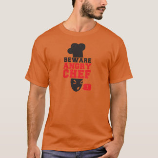 BEWARE ANGRY CHEF! cook cooking T-Shirt