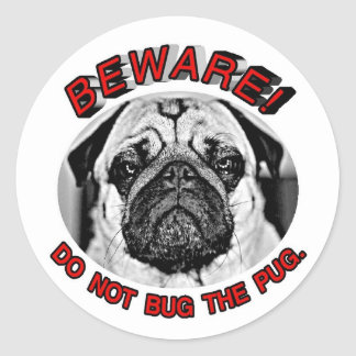 BEWARE! DO NOT BUG THE PUG. CLASSIC ROUND STICKER