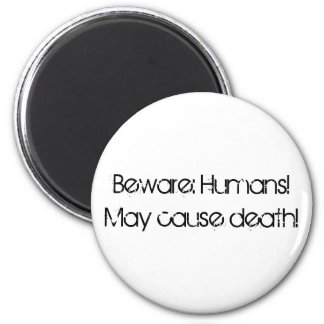 Beware: Humans!May cause death! 6 Cm Round Magnet