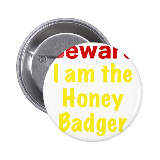 Beware I am the Honey Badger Pinback Buttons