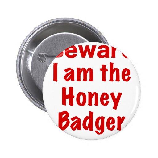 Beware I am the Honey Badger Pin