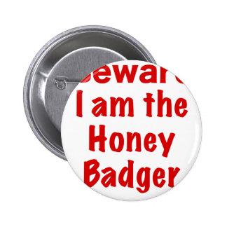Beware I am the Honey Badger Pins