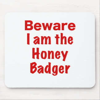 Beware I am the Honey Badger Mouse Pad