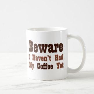 Beware, I Haven't Had My Coffee Yet Coffee Mugs