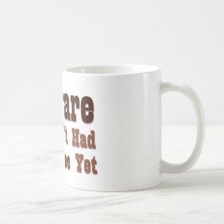 Beware, I Haven't Had My Coffee Yet Coffee Mug