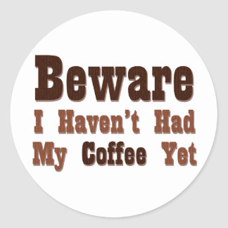 Beware, I Haven't Had My Coffee Yet Stickers