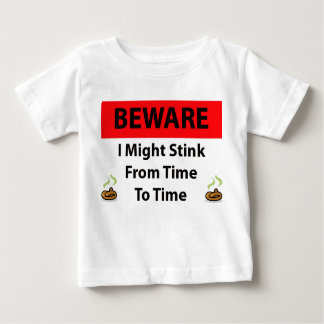 Beware I might stink from time to time Baby T-Shirt