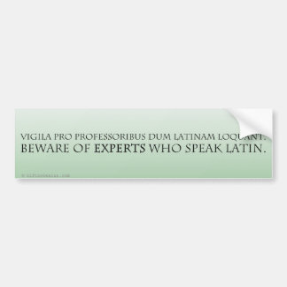 Beware of Experts (Latin Translation) Bumper Sticker