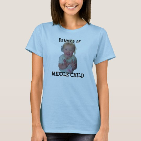 BEWARE OF MIDDLE CHILD T-Shirt