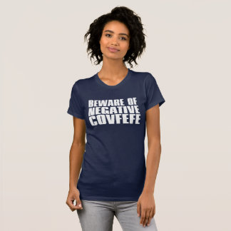 Beware of Negative Covfefe T-Shirt