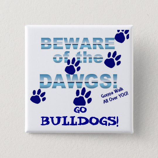 Beware of the dawgs!  Gonna walk all over YOU! 15 Cm Square Badge